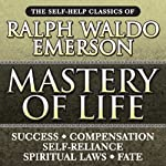 Mastery of Life: The Self-Help Classics of Ralph Waldo Emerson | Ralph Waldo Emerson