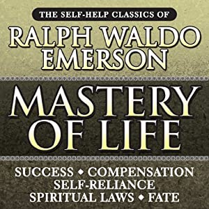 Mastery of Life: The Self-Help Classics of Ralph Waldo Emerson | [Ralph Waldo Emerson]