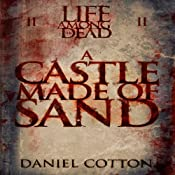Life Among the Dead 2: A Castle Made Of Sand | [Daniel Cotton]