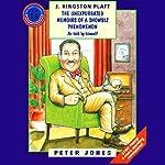 J. Kingston Platt: The Unexpurgated Memoirs of a Showbiz Phenomenon | Peter Jones