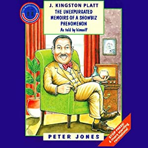 J. Kingston Platt: The Unexpurgated Memoirs of a Showbiz Phenomenon | [Peter Jones]