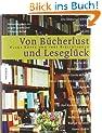 Von B�cherlust und Lesegl�ck: Kluge K�pfe und ihre Bibliotheken