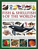 The Illustrated Encyclopedia of Fish & Shellfish of the World: A natural history identification guide to the diverse animal life of deep oceans, open seas, ... 1700 illustrations, maps and photographs