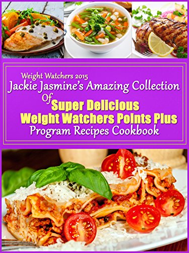 Weight Watchers 2015 Jackie Jasmine's Amazing Collection Of Super Delicious Weight Watchers Points Plus Program Recipes Cookbook by Jackie Jasmine