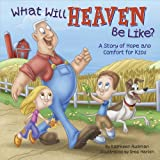 img - for What Will Heaven Be Like?: A Story of Hope and Comfort for Kids book / textbook / text book