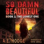 So Damn Beautiful: The Lonely One (So Damn Beautiful, Book 1) | A.E. Hodge