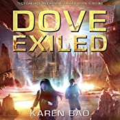 Dove Exiled: The Dove Chronicles, Book 2 | Karen Bao