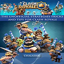 Clash Royale: The Unofficial Strategies Tricks and Tips for Clash Royale Audiobook by Chala Dar Narrated by Dan McDermott