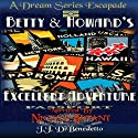 Betty and Howard's Excellent Adventure: A Dream Series Story (       UNABRIDGED) by J. J. DiBenedetto Narrated by Nicola Bryant