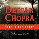 Fire in the Heart: A Spiritual Guide (       UNABRIDGED) by Deepak Chopra Narrated by Deepak Chopra