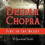 Fire in the Heart: A Spiritual Guide | Deepak Chopra