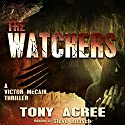 The Watchers: A Victor McCain Thriller, Book 2 Audiobook by Tony Acree Narrated by Steve Rausch