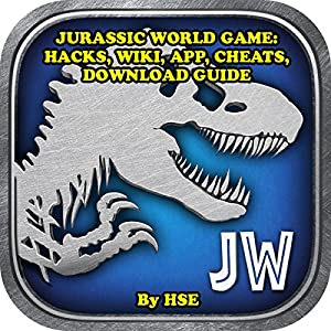 Jurassic World Game: Hacks, Wiki, App, Cheats, Download Guide Audiobook