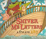 Shiver Me Letters a Pirate ABC - Swashbuckling Pirates Are Plundering the Abcs, and They Wont Stop Until They Capture Every Letter, Right Down to Z -Paperback - First Edition, 1st Printing 2007