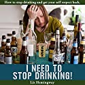 I Need to Stop Drinking!: How to Stop Drinking and Get Your Self-Respect Back (       UNABRIDGED) by Liz Hemingway Narrated by Dorothy Dickson