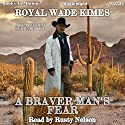A Braver Man's Fear: A Braver Man Series, Book 3 Audiobook by Royal Wade Kimes Narrated by Rusty Nelson