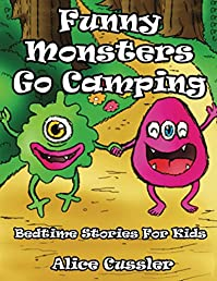 Bedtime Stories For Kids! Funny Monsters Go Camping: Short Stories Picture Book - Monsters For Kids by Alice Cussler ebook deal