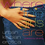 Where the Girls Are: Urban Lesbian Erotica | D. L. King (editor)