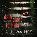 Dark Place to Hide Hörbuch von A J Waines Gesprochen von: John Lee