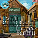 With Baited Breath Hörbuch von Lorraine Bartlett Gesprochen von: Heather Masters