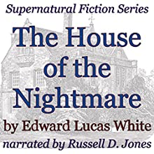 The House of the Nightmare: Supernatural Fiction Series (       UNABRIDGED) by Edward Lucas White Narrated by Russell D. Jones