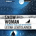 Snow Woman: Maria Kallio, Book 4 Audiobook by Leena Lehtolainen, Owen F. Witesman - translator Narrated by Amy Rubinate