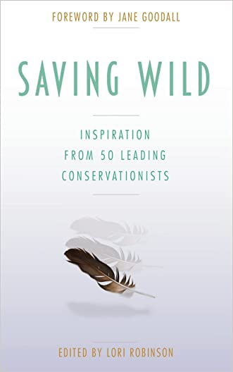 Saving Wild: Inspiration From 50 Leading Conservationists