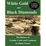 White Gold and Black Diamonds: The History of Granite Creek and Coalmont, British Columbia with Pioneer Profiles and Area Anecdotes: A Celebration ofby Diane Sterne