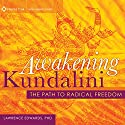 Awakening Kundalini: The Path to Radical Freedom Speech by Lawrence Edwards Narrated by Lawrence Edwards