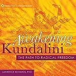 Awakening Kundalini: The Path to Radical Freedom   Lawrence Edwards