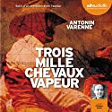 Trois mille chevaux-vapeur Audiobook by Antonin Varenne Narrated by Philippe Allard