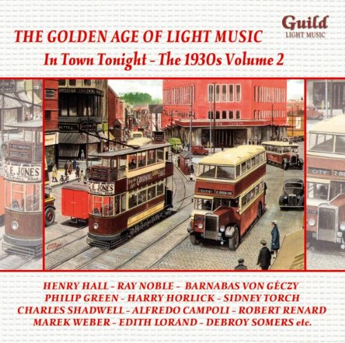The Golden Age of Light Music: The 1930s, Vol. 2 - In Town Tonight by John Belton,&#32;Noel Coward,&#32;Josef Rixner,&#32;Various Composers and Sebastian Yradier