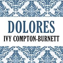 Dolores (       UNABRIDGED) by Ivy Compton-Burnett Narrated by Gwen Hughes