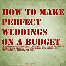 How to Make Perfect Weddings on a Budget Audiobook by James Staton Narrated by Wayne Lee