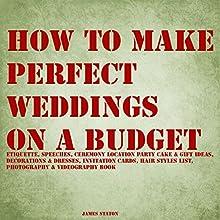 How to Make Perfect Weddings on a Budget | Livre audio Auteur(s) : James Staton Narrateur(s) : Wayne Lee