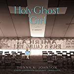 Holy Ghost Girl: A Memoir | Donna M. Johnson