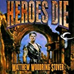 Heroes Die: The First of the Acts of Caine (       UNABRIDGED) by Matthew Stover Narrated by Stefan Rudnicki