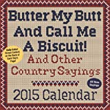 img - for Butter My Butt And Call Me A Biscuit! 2015 Day-to-Day Calendar: And Other Country Sayings book / textbook / text book