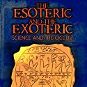 The Esoteric and the Exoteric: Science and the Occult (       UNABRIDGED) by Adrian Gilbert Narrated by Adrian Gilbert