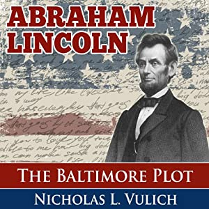 Abraham Lincoln: The Baltimore Plot Audiobook