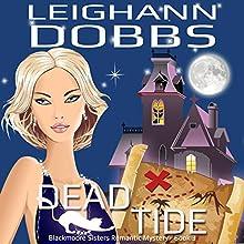 Dead Tide: Blackmoore Sisters, Book 3 (       UNABRIDGED) by Leighann Dobbs Narrated by Hollis McCarthy