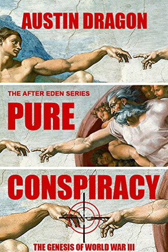 Pure Conspiracy (The After Eden Series): The Genesis of World War III