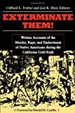 img - for Exterminate Them: Written Accounts of the Murder, Rape, and Enslavement of Native Americans during the California Gold Rush book / textbook / text book