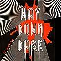 Way Down Dark: Australia, Book 1 Hörbuch von J. P. Smythe Gesprochen von: Taryn Eva