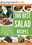 Salads: The Ultimate 300 Best Simple...
