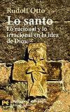 Lo Santo / The Saint: Lo Racional Y Lo Irracional En La Idea De Dios (Humanidades) (Spanish Edition)