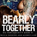 Bearly Together: Big Paw Security, Book 6 Audiobook by Becca Fanning Narrated by Audrey Lusk