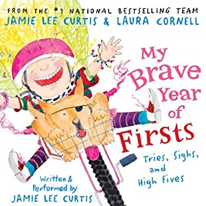 My Brave Year of Firsts: Tries, Sighs, and High Fives | [Jamie Lee Curtis, Laura Cornell]