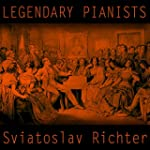 Legendary Pianists: Sviatoslav Richter