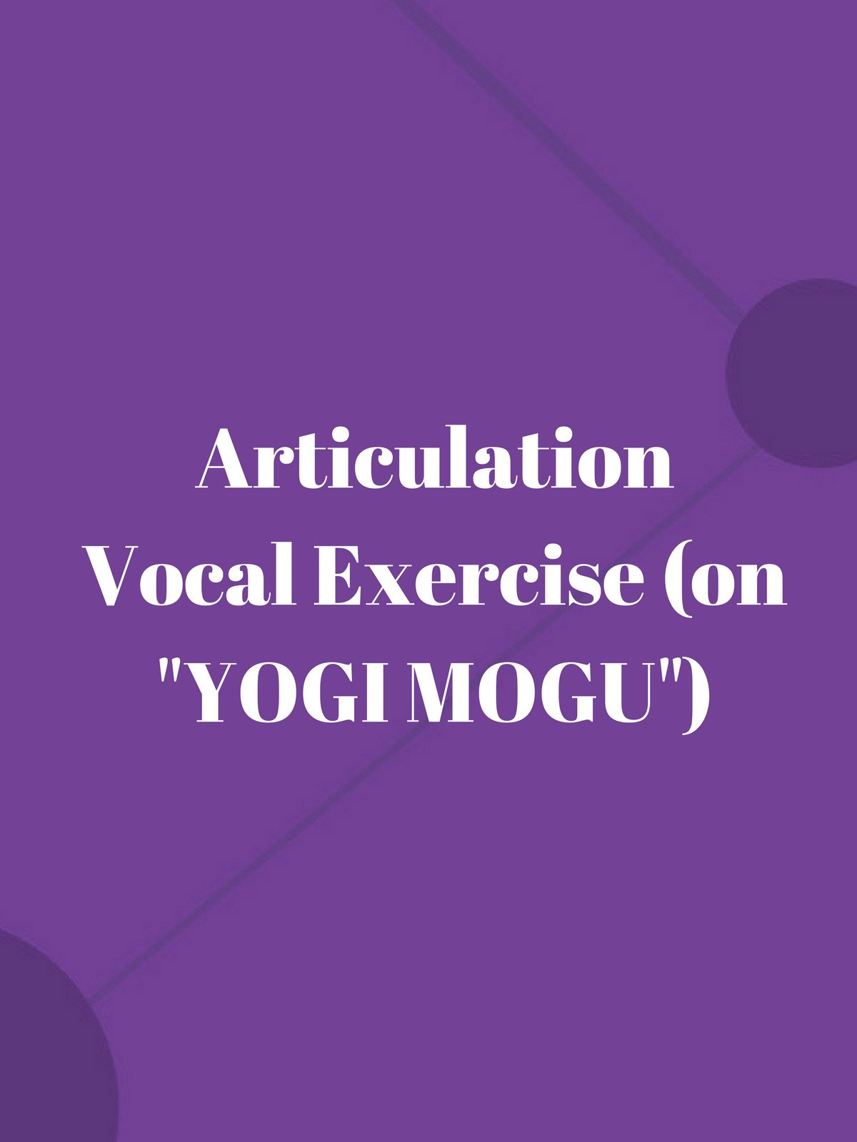 "Articulation Vocal Exercise (on ""Yogi Mogu"")"